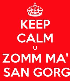 Poster: KEEP CALM U ZOMM MA'  SAN GORG