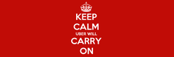 Poster: KEEP CALM UBER WILL CARRY ON