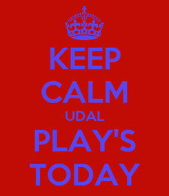 Poster: KEEP CALM UDAL PLAY'S TODAY