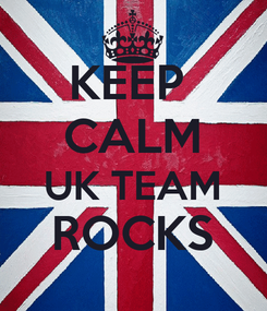 Poster: KEEP  CALM UK TEAM ROCKS