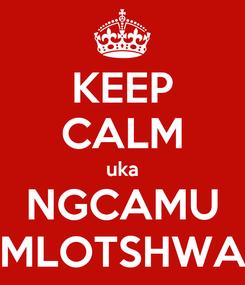 Poster: KEEP CALM uka NGCAMU MLOTSHWA