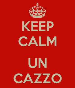 Poster: KEEP CALM  UN CAZZO