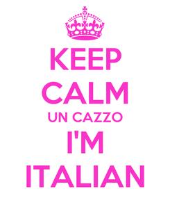 Poster: KEEP CALM UN CAZZO I'M ITALIAN