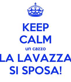 Poster: KEEP CALM un cazzo LA LAVAZZA SI SPOSA!