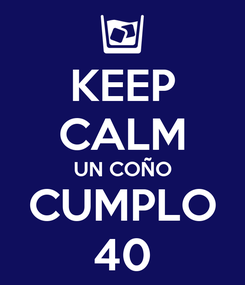 Poster: KEEP CALM UN COÑO CUMPLO 40