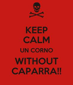 Poster: KEEP CALM UN CORNO WITHOUT CAPARRA!!
