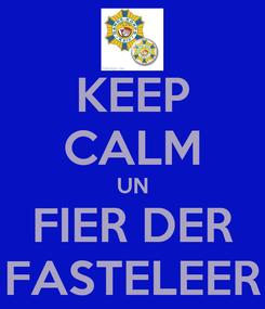Poster: KEEP CALM UN FIER DER FASTELEER