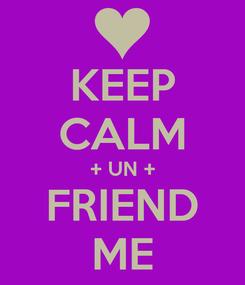 Poster: KEEP CALM + UN + FRIEND ME