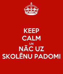 Poster: KEEP CALM UN NĀC UZ SKOLĒNU PADOMI