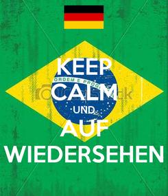 Poster: KEEP CALM UND AUF WIEDERSEHEN