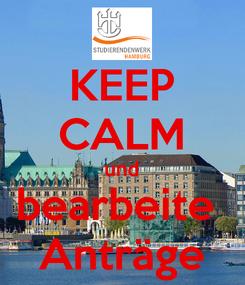 Poster: KEEP CALM und bearbeite  Anträge