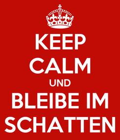 Poster: KEEP CALM UND BLEIBE IM SCHATTEN