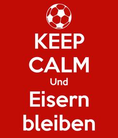 Poster: KEEP CALM Und Eisern bleiben