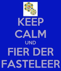 Poster: KEEP CALM UND FIER DER FASTELEER