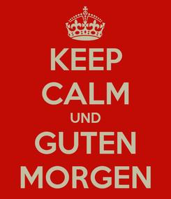 Poster: KEEP CALM UND GUTEN MORGEN
