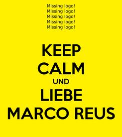 Poster: KEEP CALM UND LIEBE MARCO REUS