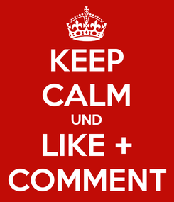 Poster: KEEP CALM UND LIKE + COMMENT