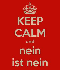 Poster: KEEP CALM und nein ist nein