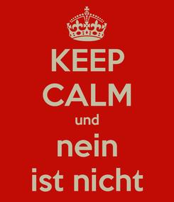 Poster: KEEP CALM und nein ist nicht