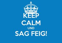 Poster: KEEP CALM UND SAG FEIG!