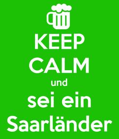 Poster: KEEP CALM und sei ein Saarländer