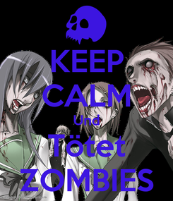 Poster: KEEP CALM Und Tötet ZOMBIES