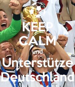 Poster: KEEP CALM und Unterstütze Deutschland