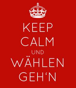 Poster: KEEP CALM UND WÄHLEN GEH'N
