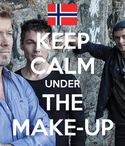 Poster: KEEP CALM UNDER THE MAKE-UP