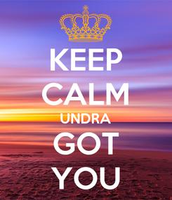 Poster: KEEP CALM UNDRA GOT YOU