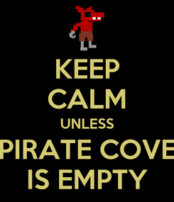 Poster: KEEP CALM UNLESS PIRATE COVE IS EMPTY