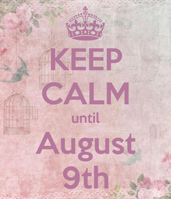 Poster: KEEP CALM until August 9th