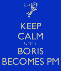 Poster: KEEP CALM UNTIL BORIS BECOMES PM