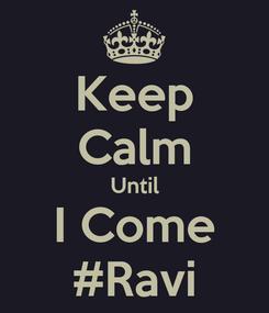 Poster: Keep Calm Until I Come #Ravi