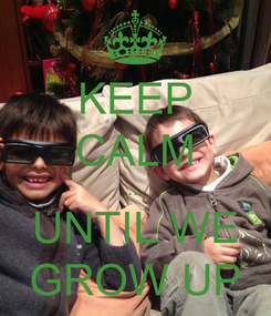 Poster: KEEP CALM ... UNTIL WE GROW UP