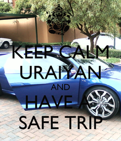 Poster: KEEP CALM URAIYAN AND HAVE A  SAFE TRIP