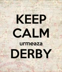 Poster: KEEP CALM urmeaza DERBY