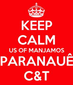 Poster: KEEP CALM US OF MANJAMOS PARANAUÊ C&T