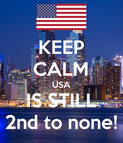 Poster: KEEP CALM USA IS STILL 2nd to none!