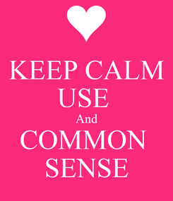 Poster: KEEP CALM USE  And COMMON  SENSE