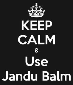 Poster: KEEP CALM & Use Jandu Balm