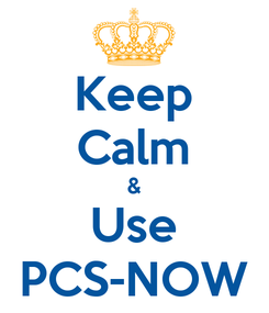 Poster: Keep Calm & Use PCS-NOW