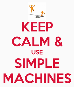 Poster: KEEP CALM & USE SIMPLE MACHINES