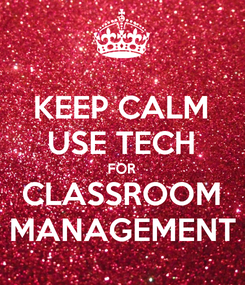 Poster: KEEP CALM USE TECH FOR CLASSROOM MANAGEMENT
