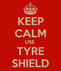 Poster: KEEP CALM USE  TYRE SHIELD