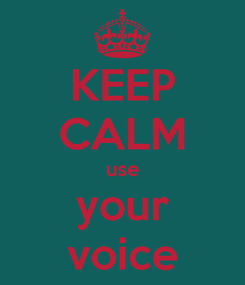 Poster: KEEP CALM use your voice