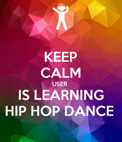 Poster: KEEP CALM USER  IS LEARNING HIP HOP DANCE
