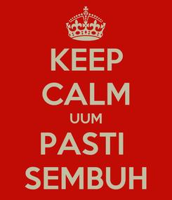 Poster: KEEP CALM UUM PASTI  SEMBUH