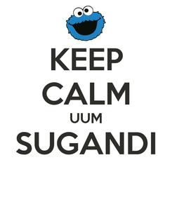 Poster: KEEP CALM UUM SUGANDI