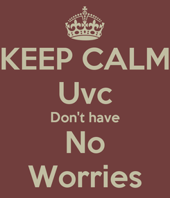 Poster: KEEP CALM Uvc Don't have No Worries